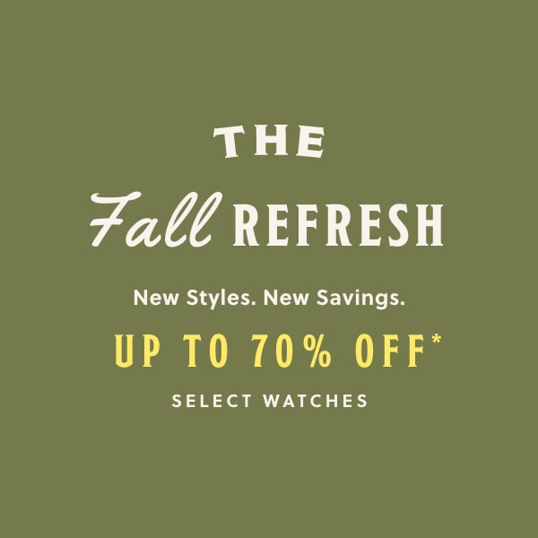 The Fall Refresh New Styles New Savings Up to 70% Off Select Watches
