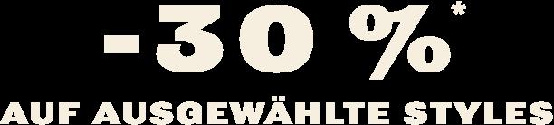 -30 %* AUF AUSGEWÄHLTE STYLES