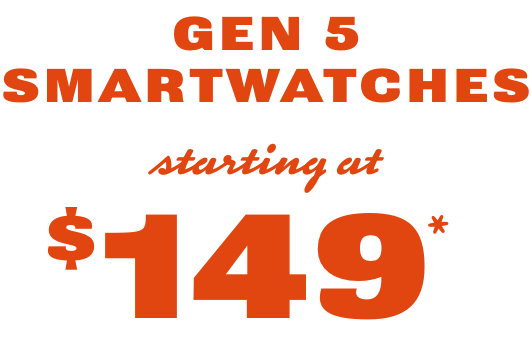 Men's and women's Gen 5 smartwatches starting at $149.