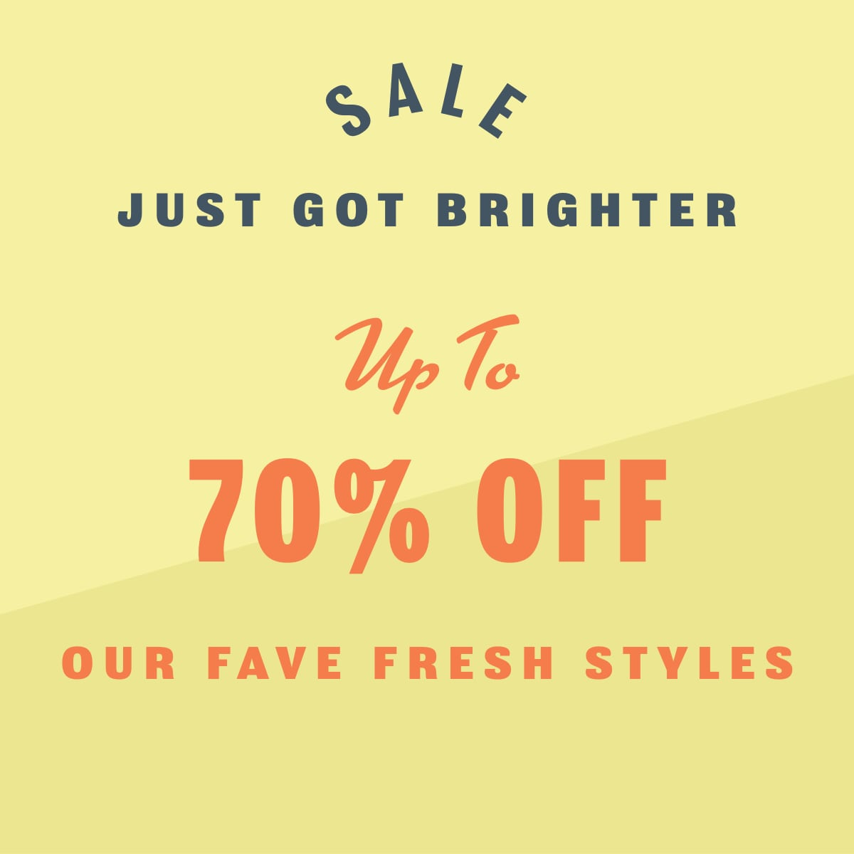 sale just got brighter. up to 70% off our fave fresh styles.