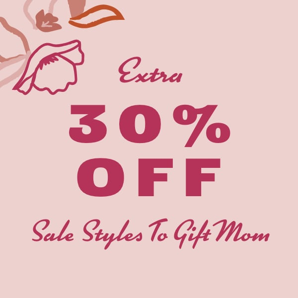 EXTRA 30% OFF SALE STYLES TO GIFT MOM