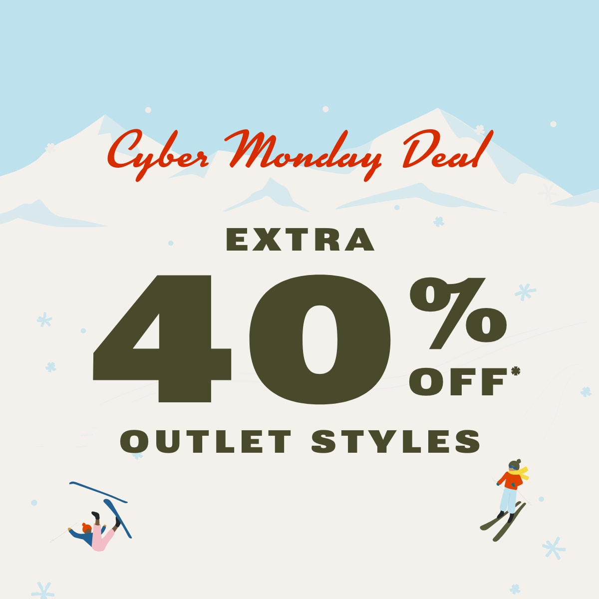 Cyber Monday Deal | Extra 40% off* outlet styles