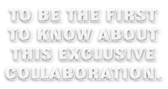 Sign up for emails to be the first to know about this exclusive collaboration.