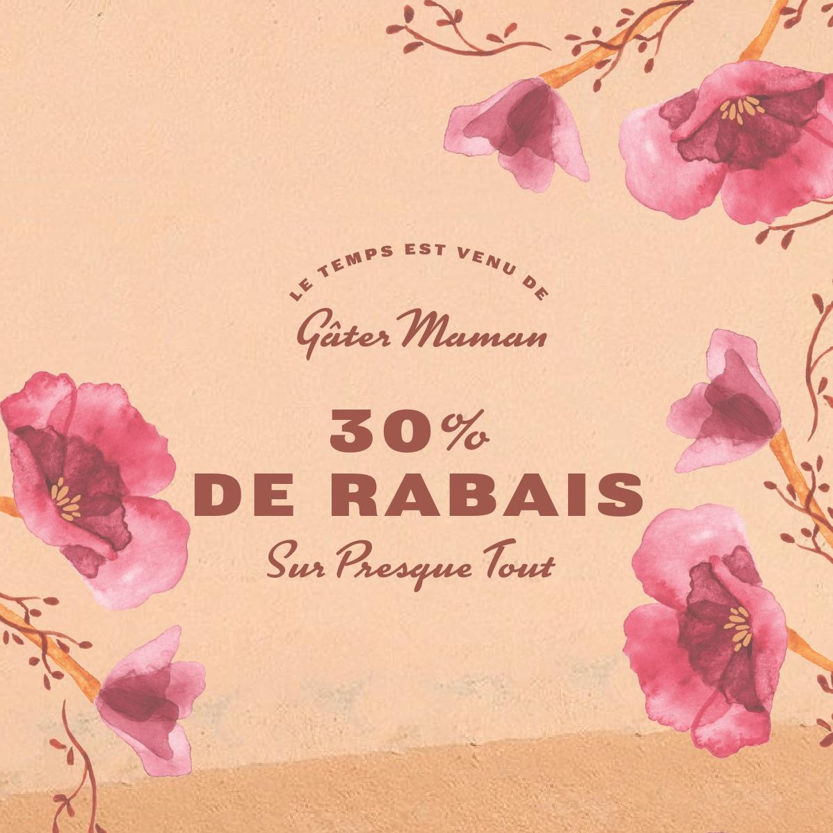 LE TEMPS EST VENU DE GÂTER MAMAN 30 % DE RABAIS* SUR PRESQUE TOUT