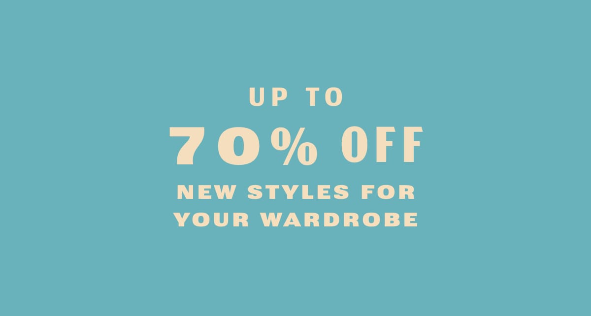 Up to 70% Off New Styles For Your Wardrobe